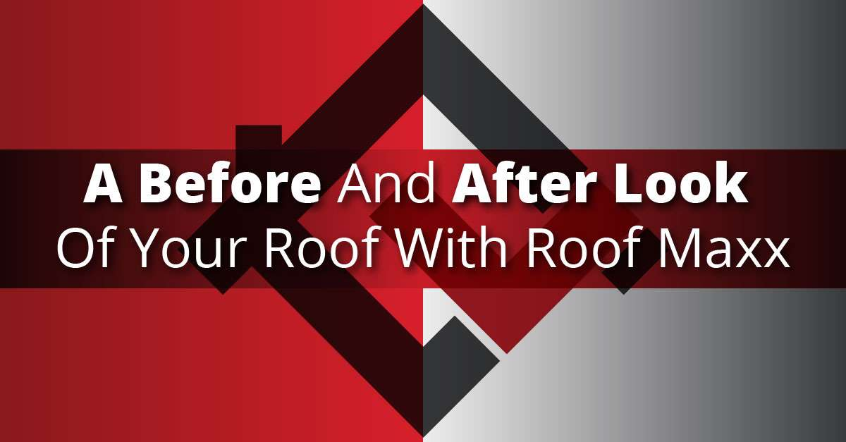 A Before And After Look Of Your Roof With Roof Maxx