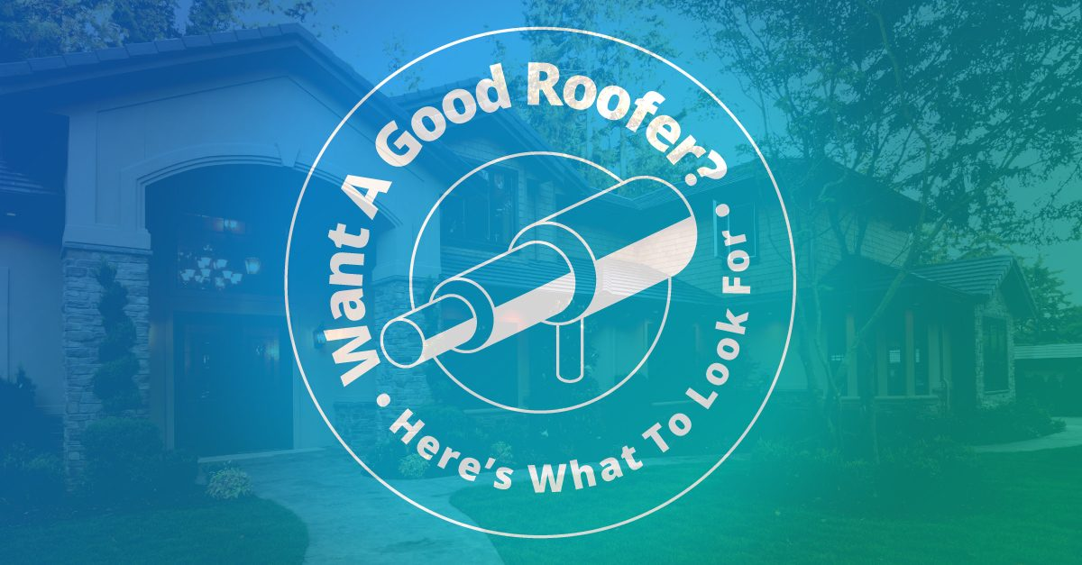 Want a Good Roofer? Here's What to Look For