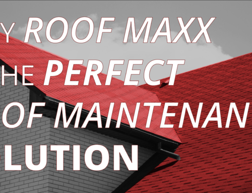 Why Roof Maxx Is The Perfect Roof Maintenance Solution